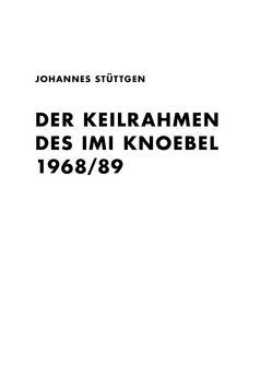 Johannes Stüttgen. Der Keilrahmen des Imi Knoebel 1968/89 (reprint) von Stüttgen,  Johannes