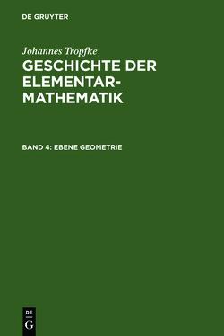 Johannes Tropfke: Geschichte der Elementarmathematik / Ebene Geometrie von Vogel,  Kurt