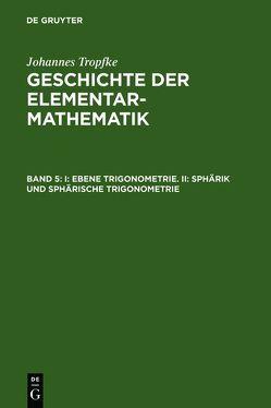 Geschichte der Elementarmathematik / I: Ebene Trigonometrie. II: Sphärik und sphärische Trigonometrie von Tropfke,  Johannes