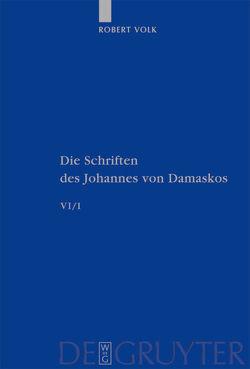 Johannes von Damaskos: Die Schriften / Historia animae utilis de Barlaam et Ioasaph (spuria) I von Volk,  Robert