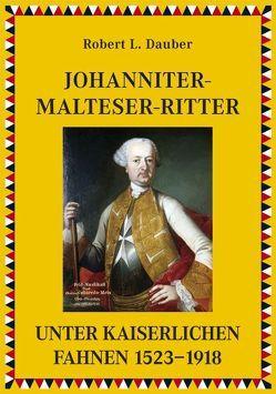 Johanniter- und Malteserritter unter kaiserlichen Fahnen 1530–1918 von Dauber,  Robert L