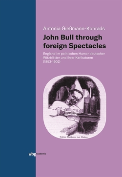 John Bull through foreign Spectacles von Gießmann-Konrads,  Antonia