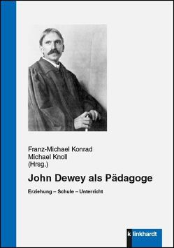 John Dewey als Pädagoge von Knoll,  Michael, Konrad,  Franz Michael