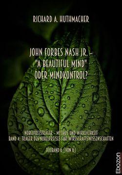 "John Forbes Nash Jr. – ""A Beautiful Mind"" oder Mindkontrol? von Huthmacher,  Richard A."