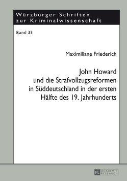 John Howard und die Strafvollzugsreformen in Süddeutschland in der ersten Hälfte des 19. Jahrhunderts von Friederich,  Maximiliane