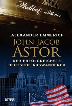 John Jacob Astor von Emmerich,  Alexander