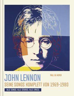 John Lennon. Seine Songs komplett von 1969-1980. Alle Songs. Alle Stories. Alle Lyrics. von Auwers,  Michael, du Noyer,  Paul