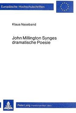 John Millington Synges dramatische Poesie von Naseband,  Klaus