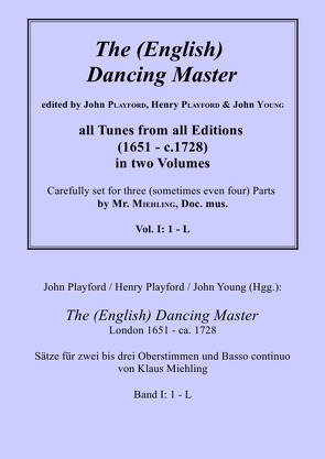 John Playford / Henry Playford / John Young (Hgg.): The (English) Dancing Master, London 1651 – ca. 1728, Bd. I: 1 – L von Miehling,  Dr. Klaus