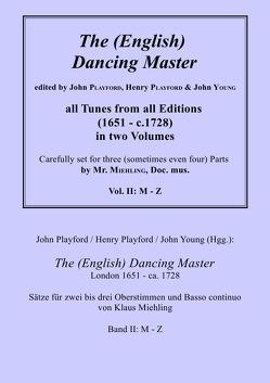 John Playford / Henry Playford / John Young (Hgg.): The (English) Dancing Master, London 1651 – ca. 1728, Bd. II: M – Z von Miehling,  Dr. Klaus