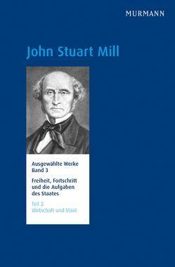 John Stuart Mill, Freiheit, Fortschritt und die Aufgaben des Staates Wirtschaft und Staat von Schefzczyk,  Michael, Schmidt-Petri,  Christoph