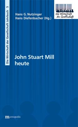 John Stuart Mill heute von Diefenbacher,  Hans, Nutzinger,  Hans G