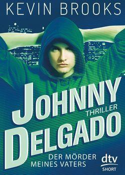Johnny Delgado – Der Mörder meines Vaters von Brooks,  Kevin, Gutzschhahn,  Uwe-Michael
