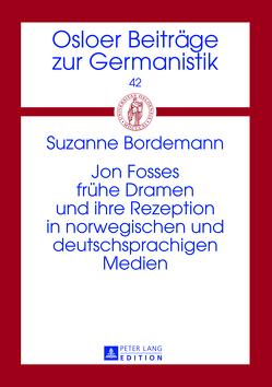 Jon Fosses frühe Dramen und ihre Rezeption in norwegischen und deutschsprachigen Medien von Bordemann,  Suzanne
