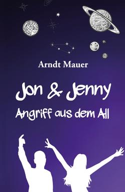 Jon & Jenny: Angriff aus dem All von Mauer,  Arndt