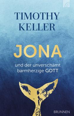 Jona und der unverschämt barmherzige Gott von Keller,  Timothy