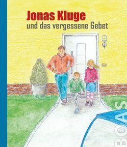 Jonas Kluge und das vergessene Gebet von von der Mark,  F., Wetter,  E.