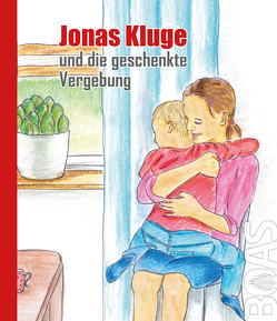 Jonas Kluge und die geschenkte Vergebung von von der Mark,  F., Wetter,  E.
