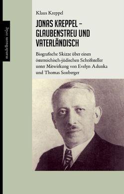Jonas Kreppel – glaubenstreu und vaterländisch von Adunka,  Evelyn, Kreppel,  Klaus, Soxberger,  Thomas