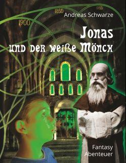 Jonas und der weiße Mönch von Schwarze,  Andreas