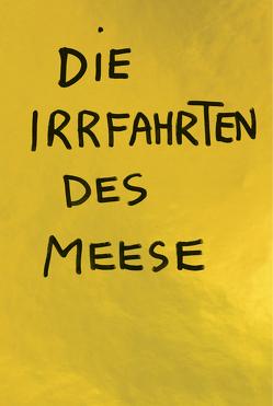 Jonathan Meese. Irrfahrten von Grundler,  Swantje, Schwenk,  Bernhart