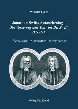 Jonathan Swifts Autonekrolog – Die Verse auf den Tod von Dr. Swift, D.S.P.D. von Füger,  Wilhelm
