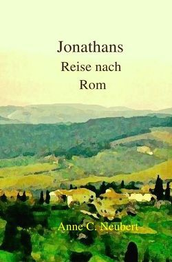 Jonathans Reise nach Rom von Neubert,  Anne C.