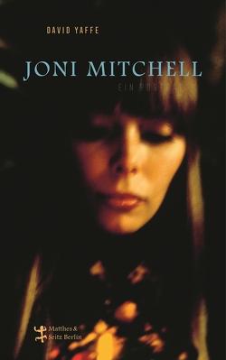 Joni Mitchell. Eine Biografie von Kellner,  Michael, Steinfeld,  Thomas, Yaffe,  David
