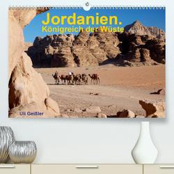 Jordanien. Königreich in der Wüste (Premium, hochwertiger DIN A2 Wandkalender 2021, Kunstdruck in Hochglanz) von Geißler,  Uli