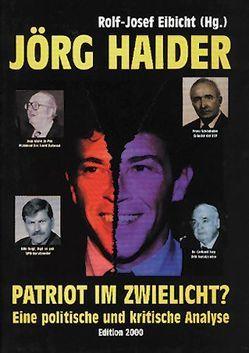 Jörg Haider – Patriot im Zwielicht? von Eibicht,  Rolf J