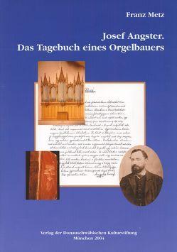Josef Angster. Das Tagebuch eines Orgelbauers von Metz,  Franz
