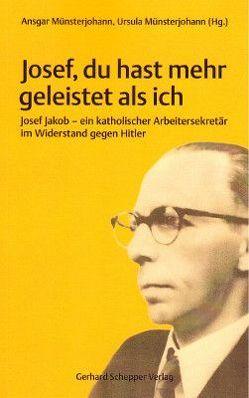 Josef, du hast mehr geleistet als ich von Münsterjohann,  Ansgar, Münsterjohann,  Ursula