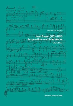 Josef Gasser (1873–1957) Ausgewählte weltliche Werke von Chizzali,  Michael