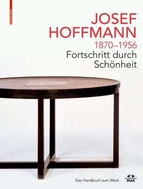 JOSEF HOFFMANN 1870–1956: Fortschritt durch Schönheit von Boeckl,  Matthias, Franz,  Rainald, Thun-Hohenstein,  Christoph, Witt-Dörring,  Christian