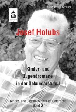 Josef Holubs Kinder- und Jugendromane in der Sekundarstufe I von Payrhuber,  Franz-Josef