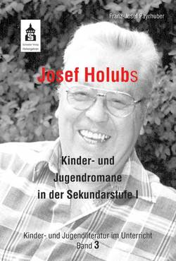 Josef Holubs Kinder- und Jugendromane in der Sekundarstufe I von Payrhuber,  Franz J