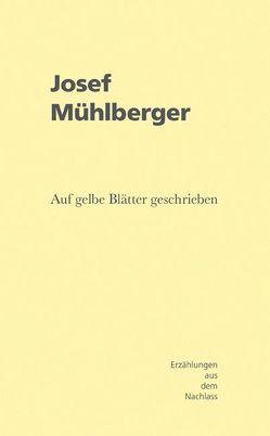 Josef Mühlberger – Auf gelbe Blätter geschrieben von Lange-Greve,  Susanne