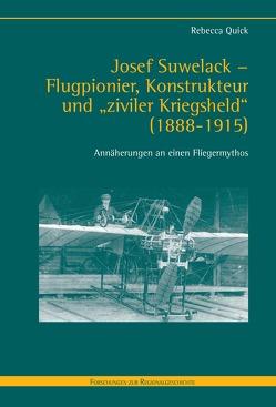 """Josef Suwelack – Flugpionier, Konstrukteur und """"ziviler Kriegsheld"""" (1888–1915) von Quick,  Rebecca"""