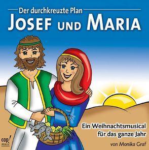 Josef und Maria. Der durchkreuzte Plan – Ein Weihnachtsmusical für das ganze Jahr von Graf,  Monika