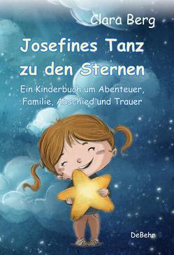 Josefines Tanz zu den Sternen – Ein Kinderbuch um Abenteuer, Familie, Abschied und Trauer von Berg,  Clara