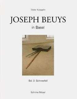 Joseph Beuys in Basel – Bd.3: Schneefall von Beuys,  Joseph, Koepplin,  Dieter