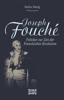 Joseph Fouché. Biografie von Zweig,  Stefan