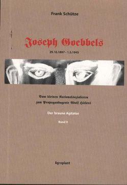 Joseph Goebbels 29.10.1897-1.5.1945. Vom kleinen Nationalsozialisten… / Joseph Goebbels – Der braune Agitator (Band 2 von 2) von Adam,  Stefan, Bartizka,  Katarzyna, Schütze,  Frank