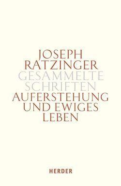 Joseph Ratzinger – Gesammelte Schriften / Auferstehung und ewiges Leben von Ludwig,  Gerhard, Ratzinger,  Joseph