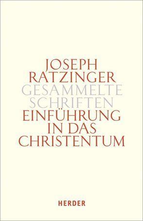 Joseph Ratzinger – Gesammelte Schriften / Einführung in das Christentum von Ratzinger,  Joseph (Benedikt XVI.)