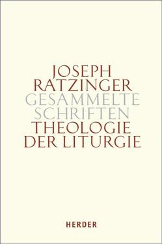 Joseph Ratzinger – Gesammelte Schriften / Theologie der Liturgie von Müller,  Gerhard L, Ratzinger,  Joseph