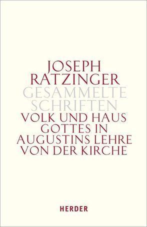 Joseph Ratzinger – Gesammelte Schriften / Volk und Haus Gottes in Augustins Lehre von der Kirche von Ratzinger,  Joseph