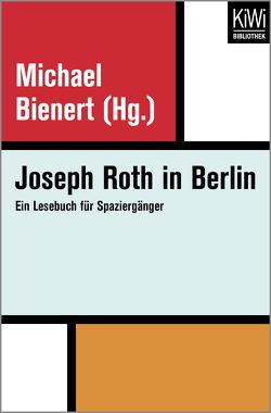Joseph Roth in Berlin von Bienert,  Michael, Roth,  Joseph