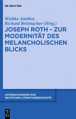 Joseph Roth – Zur Modernität des melancholischen Blicks von Amthor,  Wiebke, Brittnacher,  Hans Richard