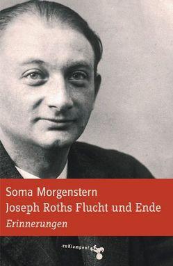 Joseph Roths Flucht und Ende von Morgenstern,  Soma, Schulte,  Ingolf